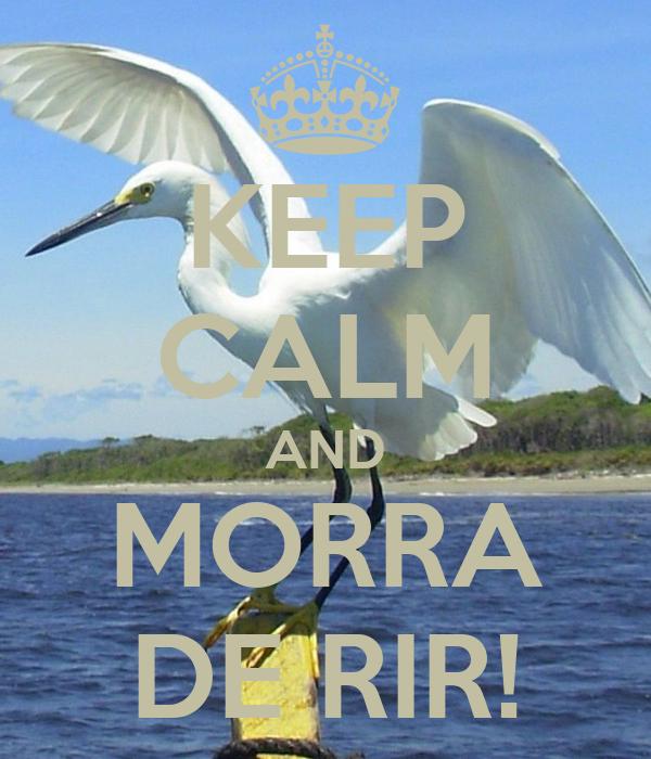 KEEP CALM AND MORRA DE RIR!