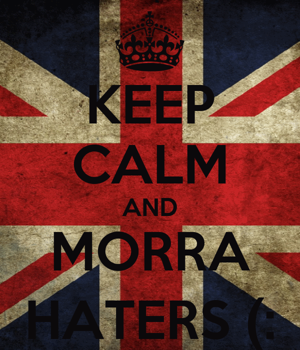 KEEP CALM AND MORRA HATERS (:
