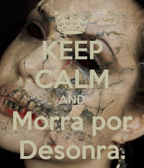 KEEP CALM AND Morra por Desonra.