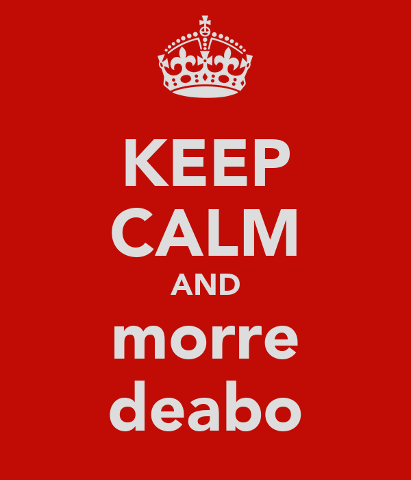 KEEP CALM AND morre deabo
