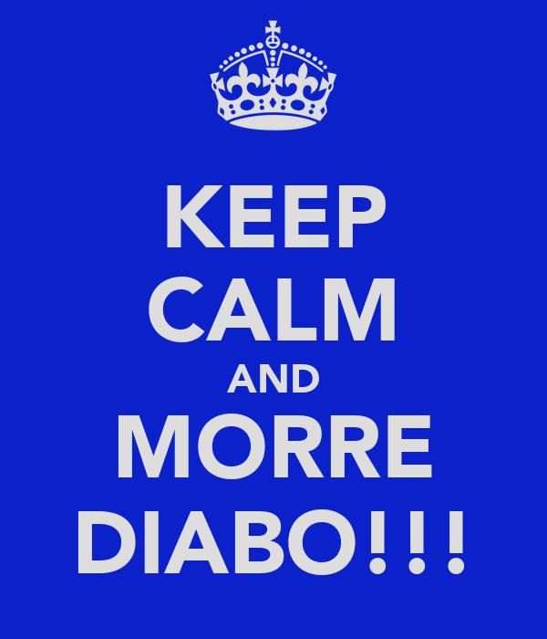 KEEP CALM AND MORRE DIABO!!!