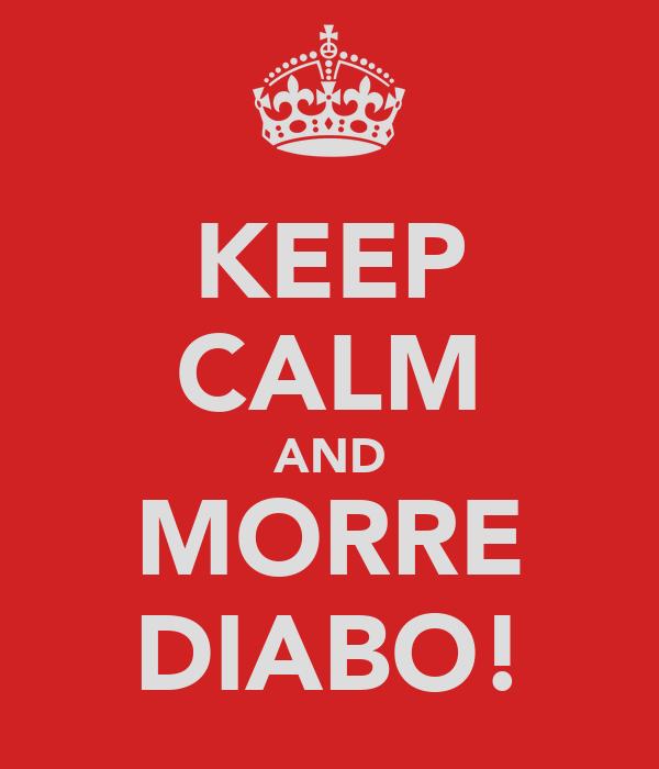 KEEP CALM AND MORRE DIABO!