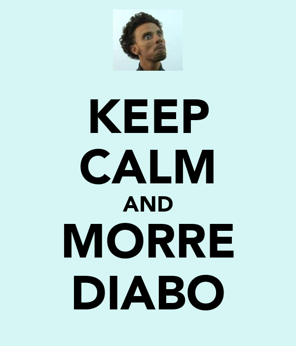 KEEP CALM AND MORRE DIABO