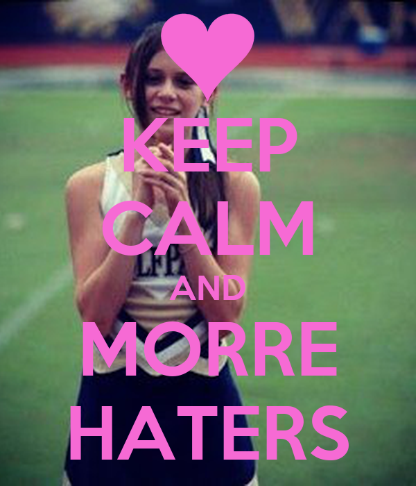 KEEP CALM AND MORRE HATERS