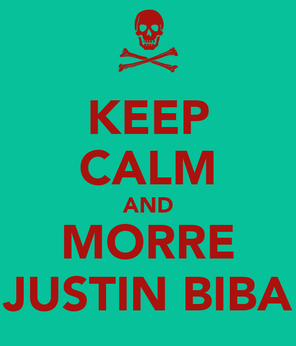 KEEP CALM AND MORRE JUSTIN BIBA