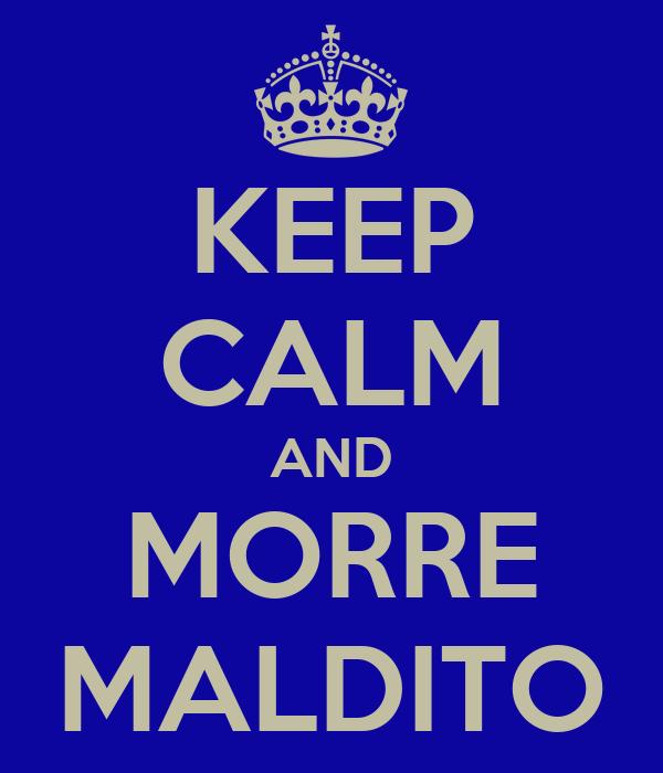 KEEP CALM AND MORRE MALDITO
