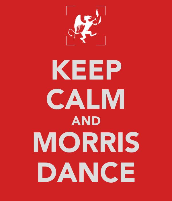 KEEP CALM AND MORRIS DANCE