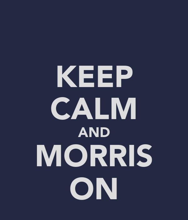 KEEP CALM AND MORRIS ON