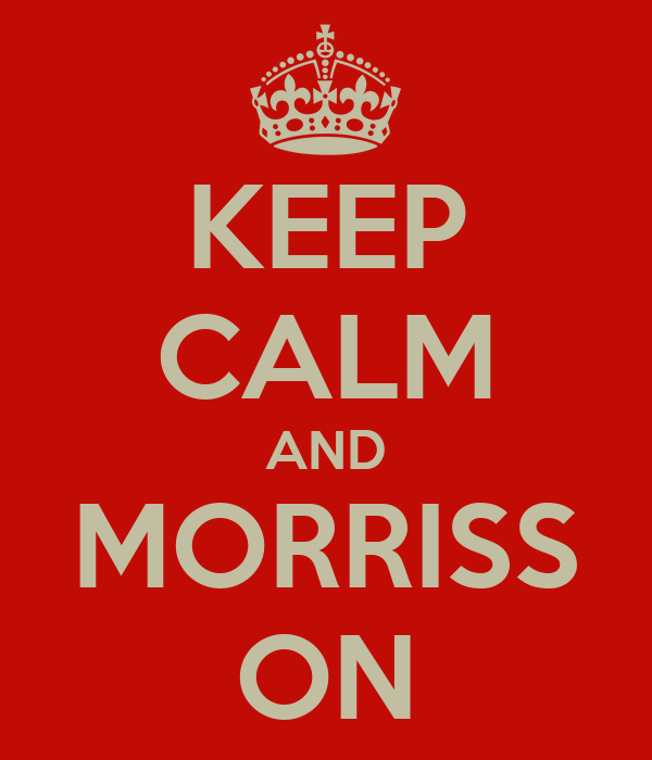 KEEP CALM AND MORRISS ON