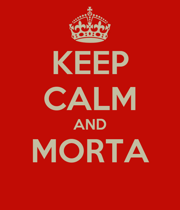 KEEP CALM AND MORTA
