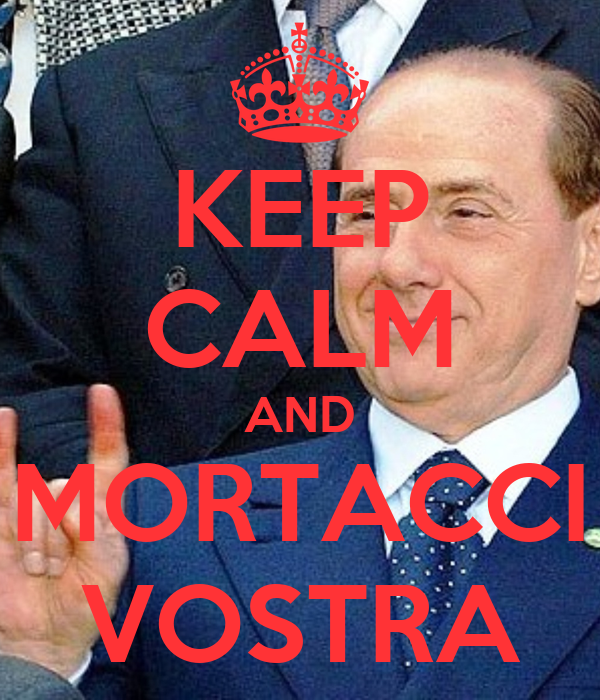 KEEP CALM AND MORTACCI VOSTRA