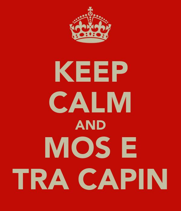 KEEP CALM AND MOS E TRA CAPIN