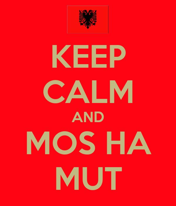KEEP CALM AND MOS HA MUT