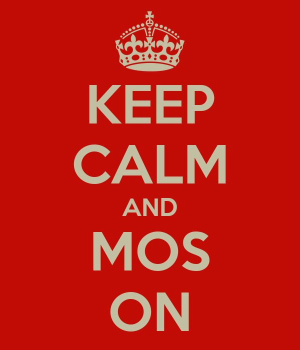 KEEP CALM AND MOS ON
