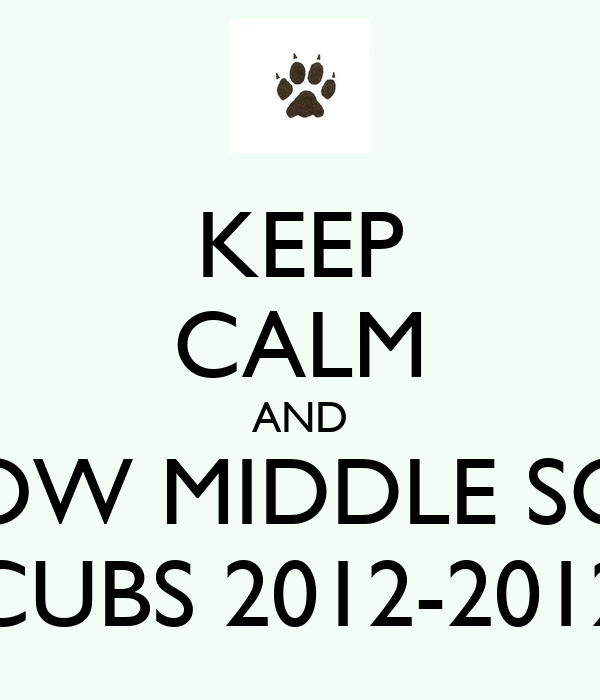 KEEP CALM AND MOSCOW MIDDLE SCHOOL CUBS 2012-2012
