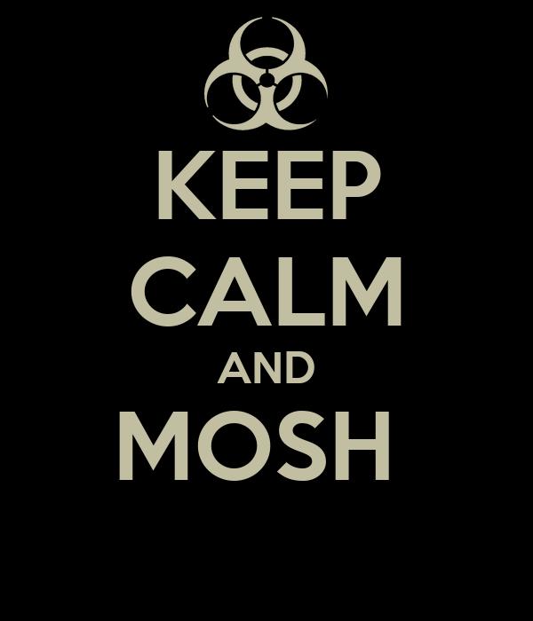 KEEP CALM AND MOSH
