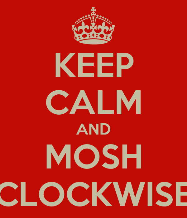 KEEP CALM AND MOSH CLOCKWISE