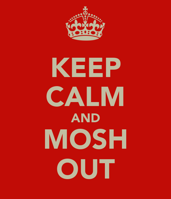 KEEP CALM AND MOSH OUT