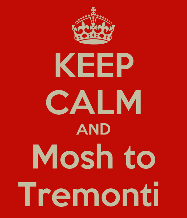 KEEP CALM AND Mosh to Tremonti