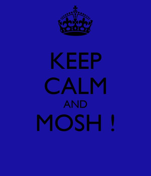 KEEP CALM AND MOSH !