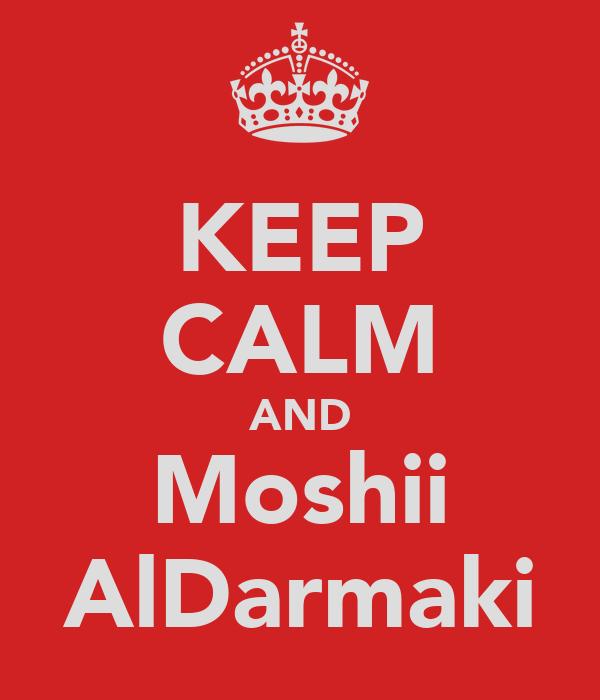 KEEP CALM AND Moshii AlDarmaki