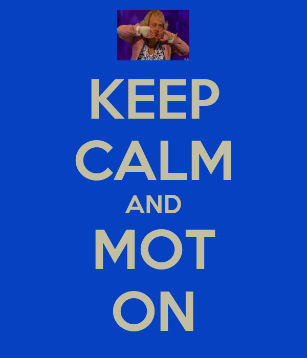 KEEP CALM AND MOT ON