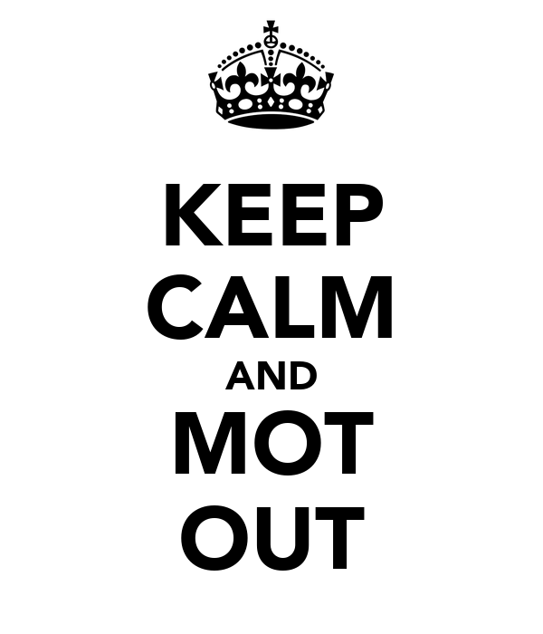 KEEP CALM AND MOT OUT