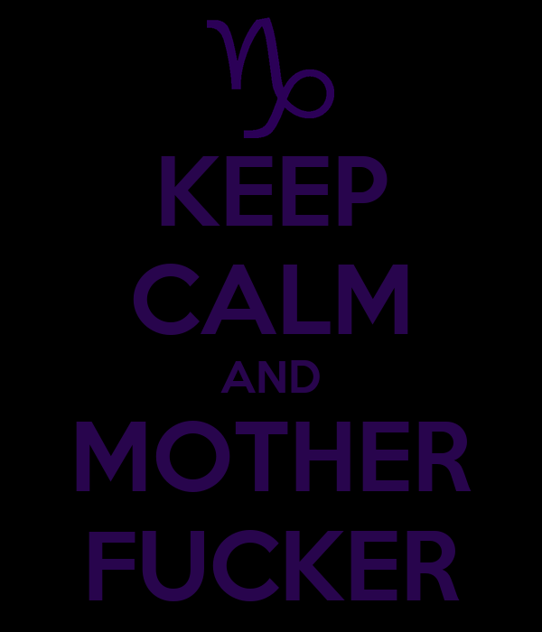 KEEP CALM AND MOTHER FUCKER