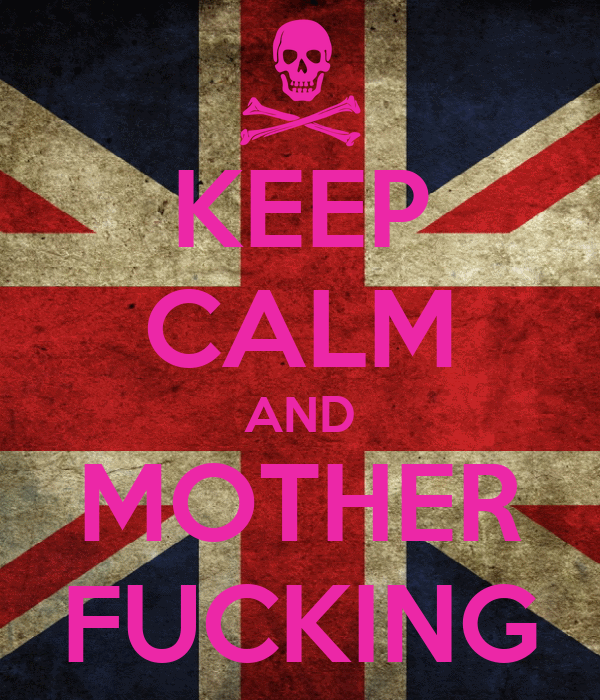 KEEP CALM AND MOTHER FUCKING
