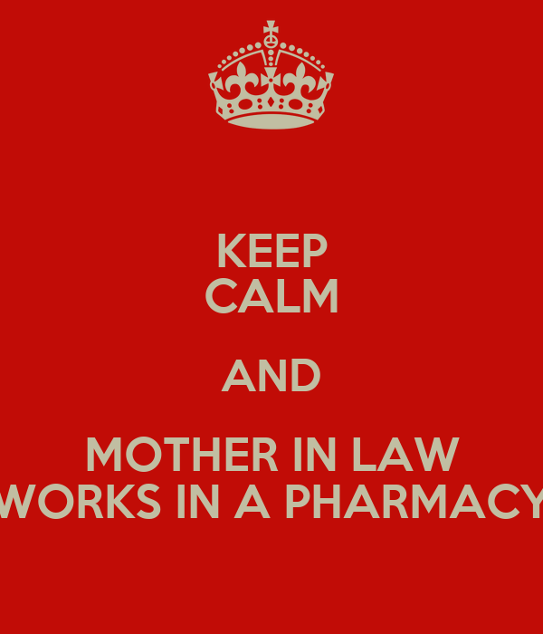 KEEP CALM AND MOTHER IN LAW WORKS IN A PHARMACY
