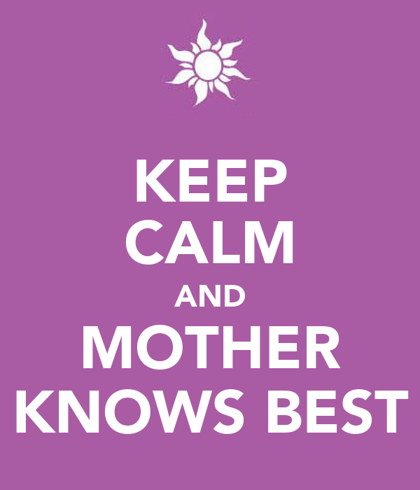 KEEP CALM AND MOTHER KNOWS BEST
