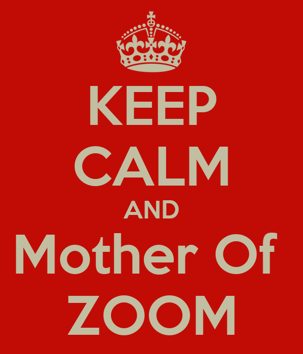 KEEP CALM AND Mother Of  ZOOM