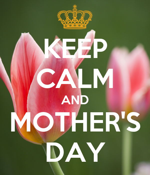 KEEP CALM AND MOTHER'S DAY