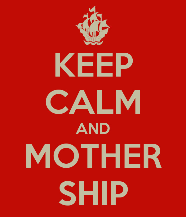 KEEP CALM AND MOTHER SHIP