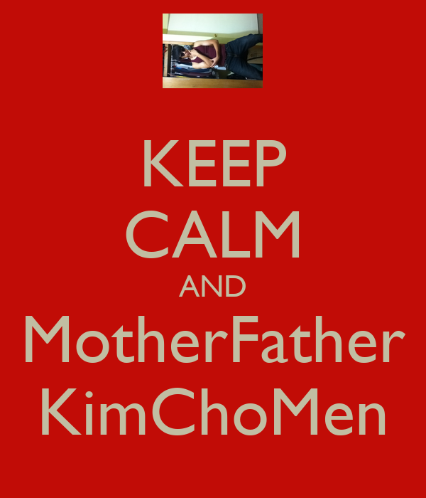 KEEP CALM AND MotherFather KimChoMen