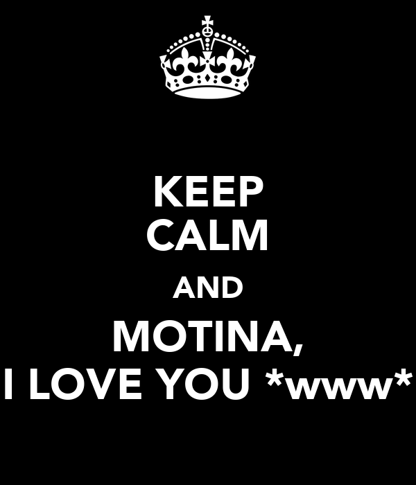 KEEP CALM AND MOTINA, I LOVE YOU *www*
