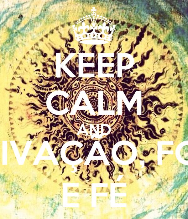KEEP CALM AND MOTIVAÇÃO, FOCO  E FÉ