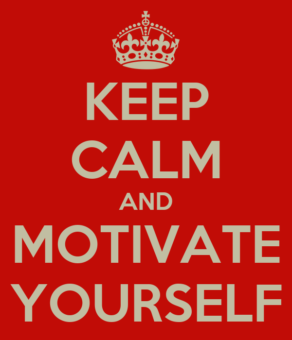 KEEP CALM AND MOTIVATE YOURSELF