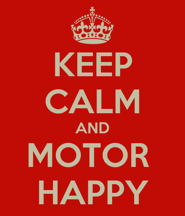 KEEP CALM AND MOTOR  HAPPY