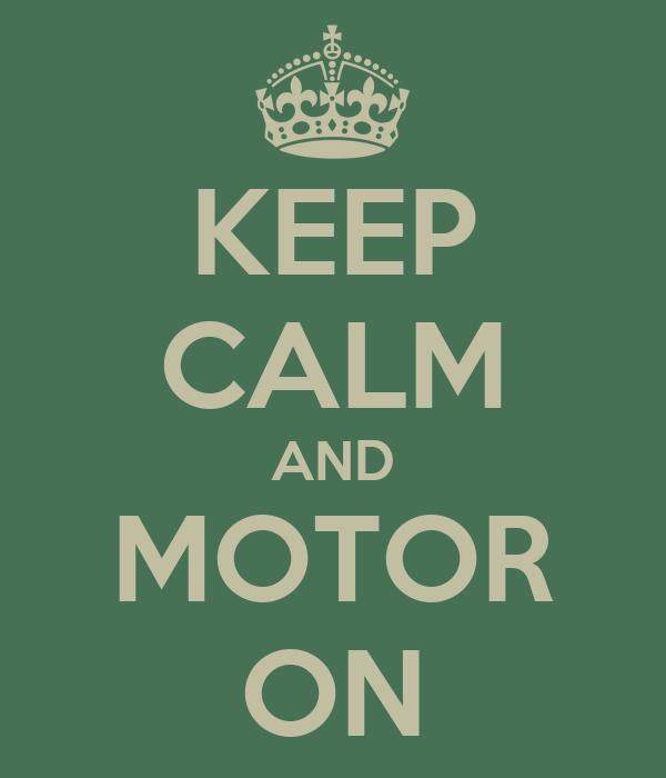 KEEP CALM AND MOTOR ON