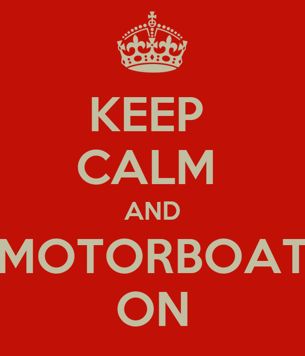 KEEP  CALM  AND MOTORBOAT ON