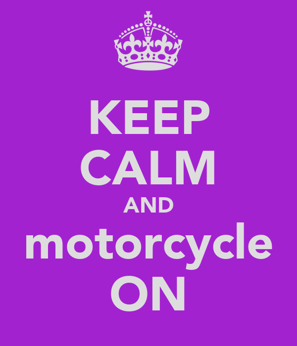 KEEP CALM AND motorcycle ON