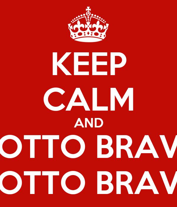 KEEP CALM AND MOTTO BRAVO MOTTO BRAVO