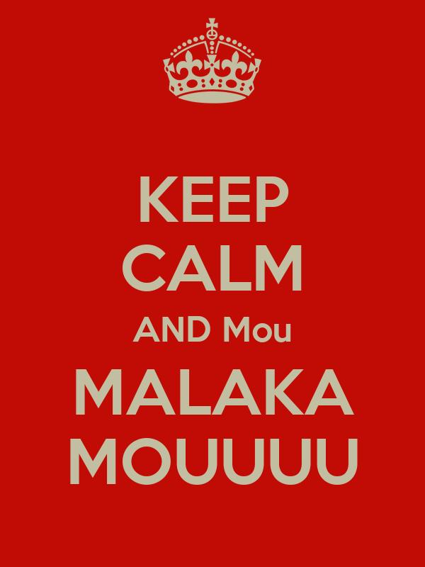 KEEP CALM AND Mou MALAKA MOUUUU
