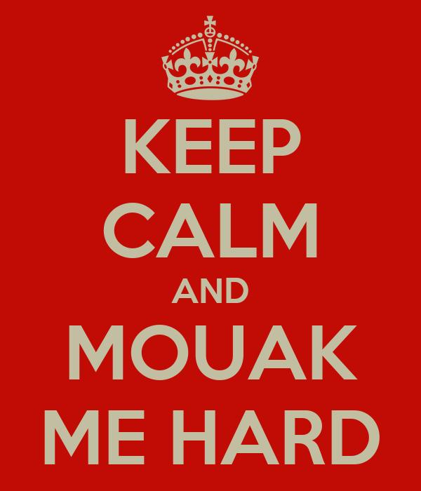 KEEP CALM AND MOUAK ME HARD