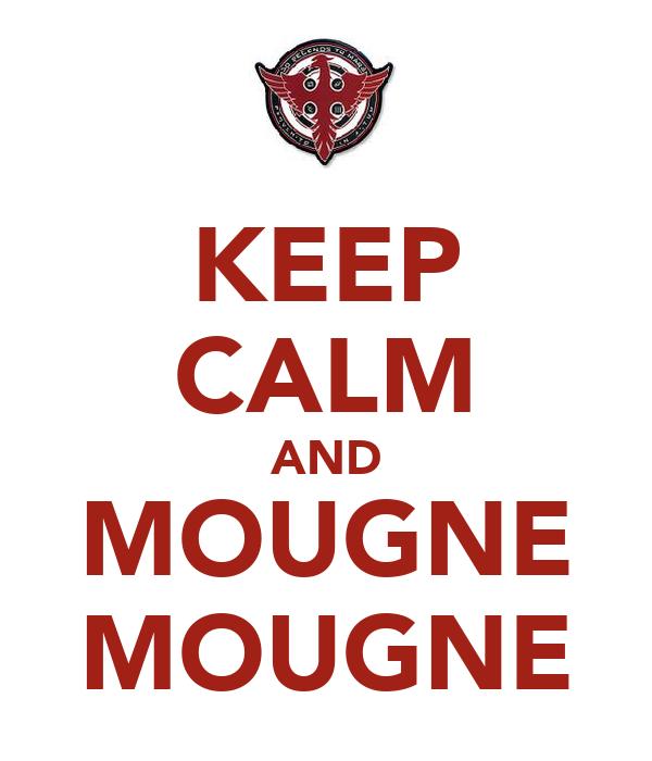 KEEP CALM AND MOUGNE MOUGNE