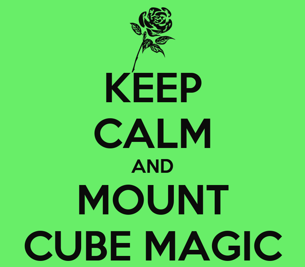 KEEP CALM AND MOUNT CUBE MAGIC