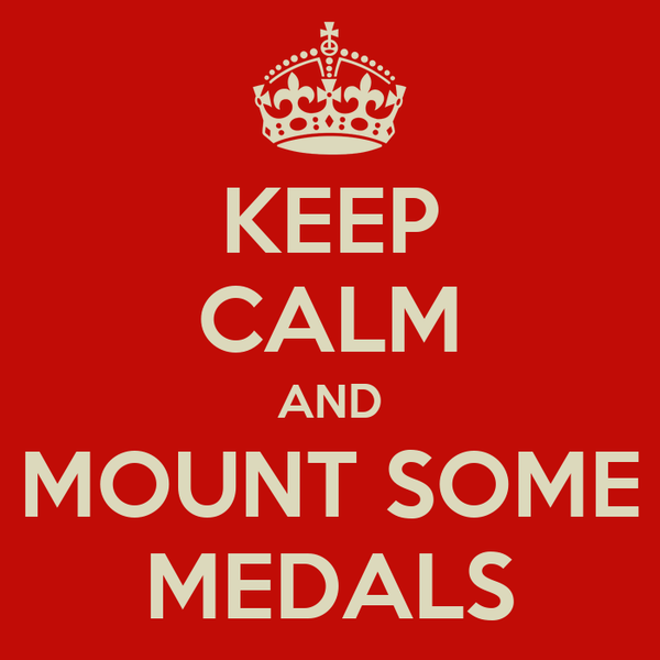 KEEP CALM AND MOUNT SOME MEDALS