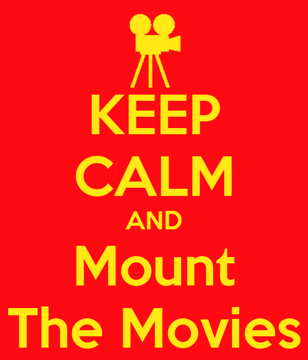 KEEP CALM AND Mount The Movies