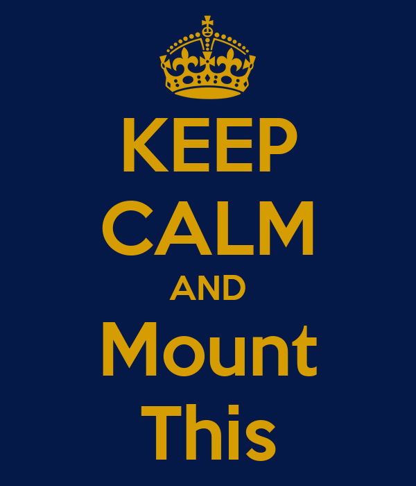 KEEP CALM AND Mount This